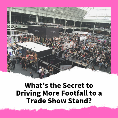 What's The Secret To Driving More Footfall To A Trade Show Stand?