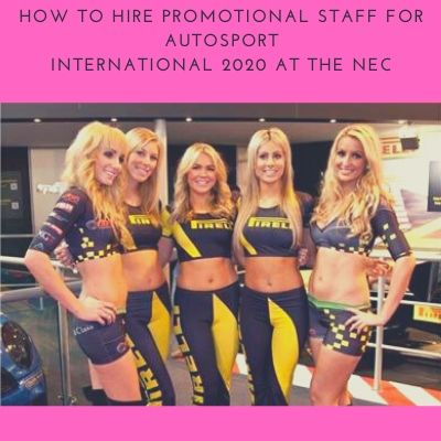 How To Hire Promotional Staff For Autosport International 2020 At The NEC