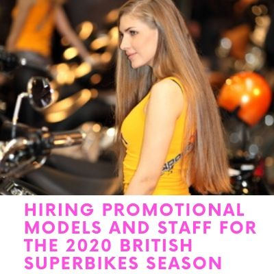 Hiring Promotional Models And Staff For The 2020 British Superbikes Season