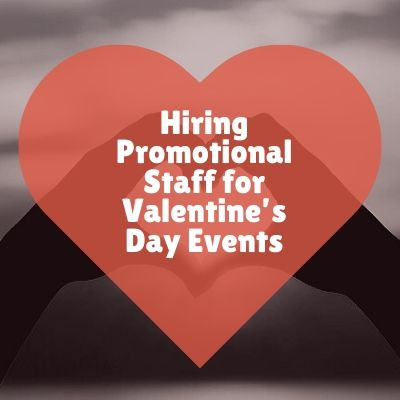 Hiring Promotional Staff For Valentine's Day Events