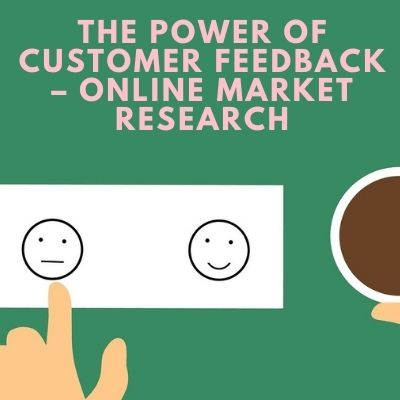 The Power Of Customer Feedback – Online Market Research